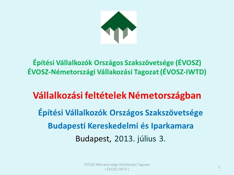 Építési Vállalkozók Országos Szakszövetsége (ÉVOSZ) ÉVOSZ-Németországi Vállakozási Tagozat (ÉVOSZ-IWTD) Vállalkozási feltételek Németországban Építési