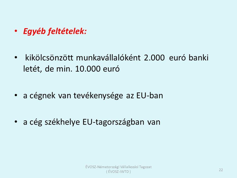 Egyéb feltételek: kikölcsönzött munkavállalóként 2.000 euró banki letét, de min. 10.000 euró a cégnek van tevékenysége az EU-ban a cég székhelye EU-ta