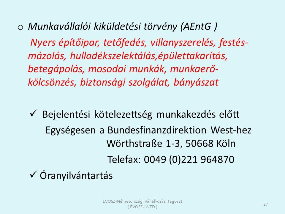 o Munkavállalói kiküldetési törvény (AEntG ) Nyers építőipar, tetőfedés, villanyszerelés, festés- mázolás, hulladékszelektálás,épülettakarítás, betegá