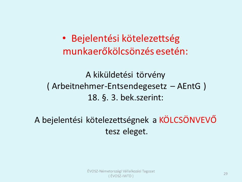 Bejelentési kötelezettség munkaerőkölcsönzés esetén: A kiküldetési törvény ( Arbeitnehmer-Entsendegesetz – AEntG ) 18. §. 3. bek.szerint: A bejelentés
