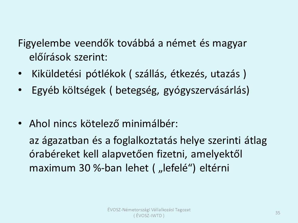 Figyelembe veendők továbbá a német és magyar előírások szerint: Kiküldetési pótlékok ( szállás, étkezés, utazás ) Egyéb költségek ( betegség, gyógysze
