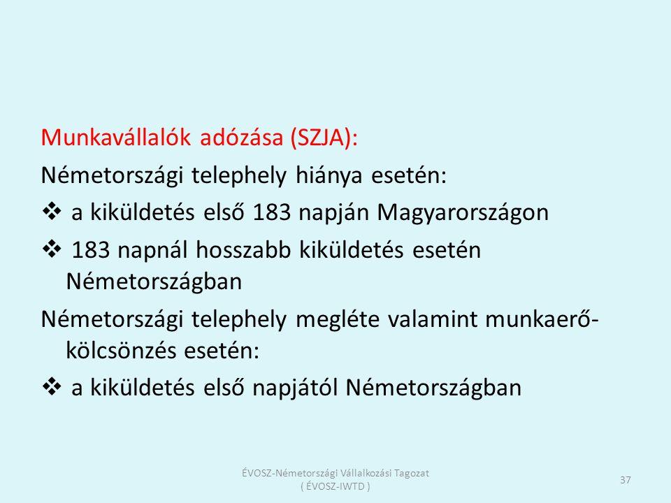 Munkavállalók adózása (SZJA): Németországi telephely hiánya esetén:  a kiküldetés első 183 napján Magyarországon  183 napnál hosszabb kiküldetés ese
