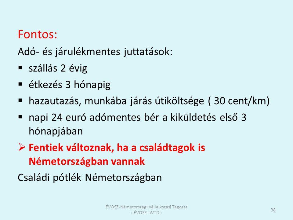 Fontos: Adó- és járulékmentes juttatások:  szállás 2 évig  étkezés 3 hónapig  hazautazás, munkába járás útiköltsége ( 30 cent/km)  napi 24 euró ad
