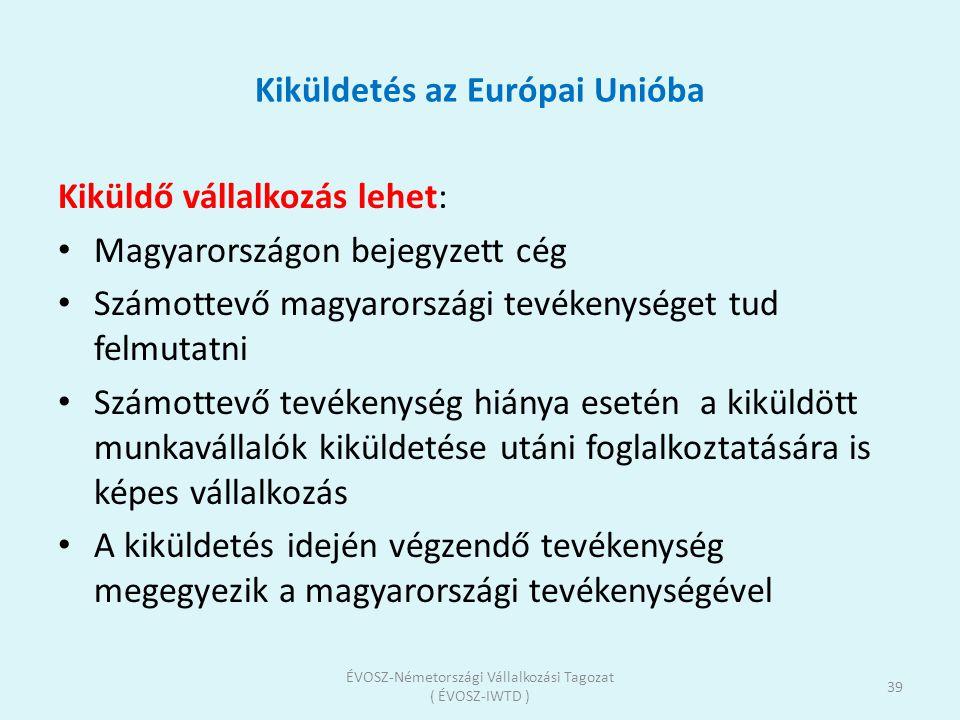 Kiküldetés az Európai Unióba Kiküldő vállalkozás lehet: Magyarországon bejegyzett cég Számottevő magyarországi tevékenységet tud felmutatni Számottevő