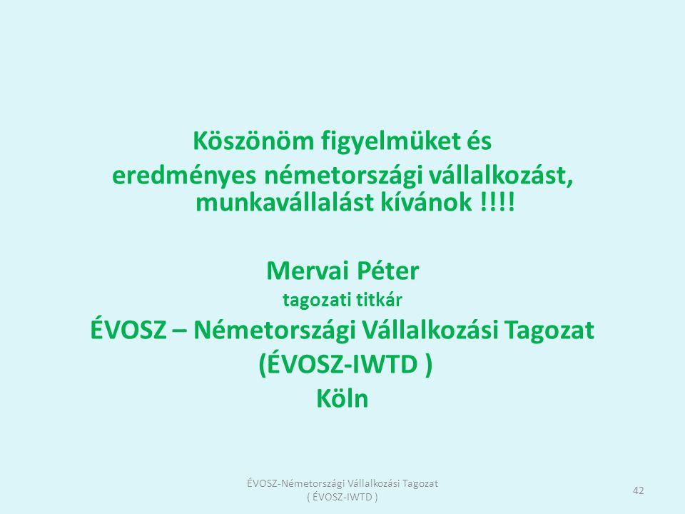 Köszönöm figyelmüket és eredményes németországi vállalkozást, munkavállalást kívánok !!!! Mervai Péter tagozati titkár ÉVOSZ – Németországi Vállalkozá