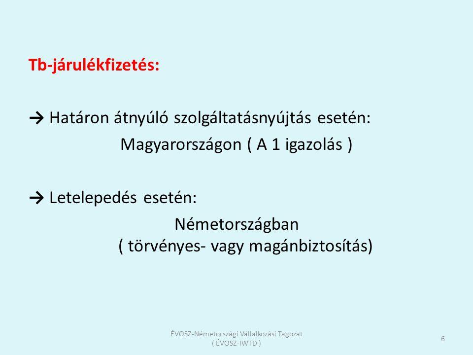 Tb-járulékfizetés: → Határon átnyúló szolgáltatásnyújtás esetén: Magyarországon ( A 1 igazolás ) → Letelepedés esetén: Németországban ( törvényes- vag