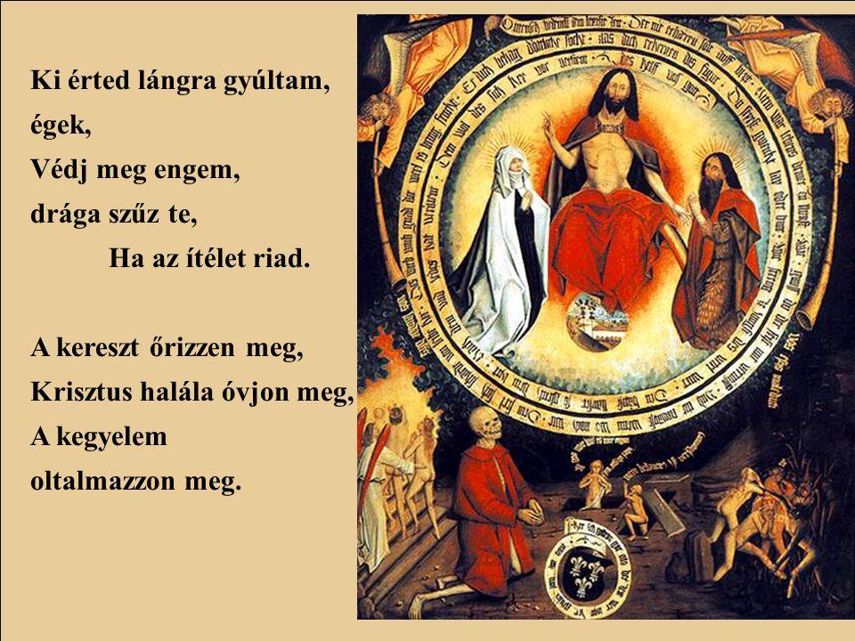 Add tisztelnem, add viselnem, S nem felednem, holt Szerelmem Krisztusomnak kínjait. Sebeivel sebesítsen, Szent mámorba részegítsen Buzgó vérével Fiad.