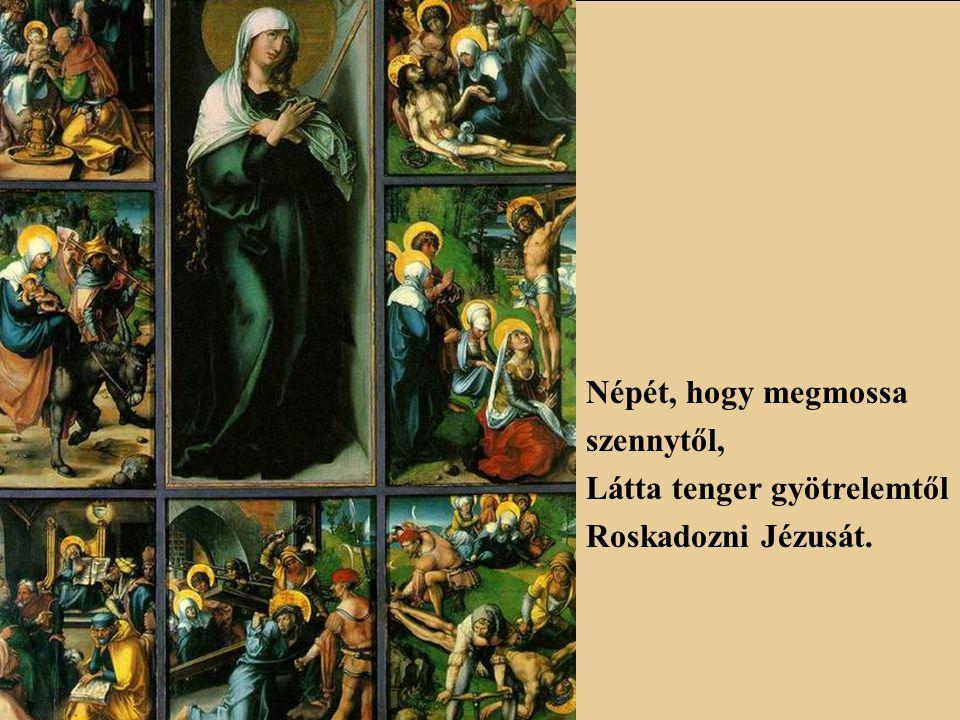 Ki ne sírna, melyik ember, Hogyha ennyi gyötrelemben Látja lankadozni Őt? Ki ne sírna Máriával. Hogyha látja szent Fiával Szenvedni a szent szülőt?
