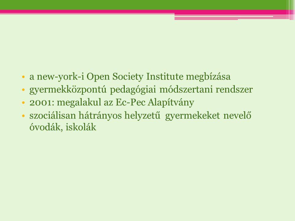 a new-york-i Open Society Institute megbízása gyermekközpontú pedagógiai módszertani rendszer 2001: megalakul az Ec-Pec Alapítvány szociálisan hátrány