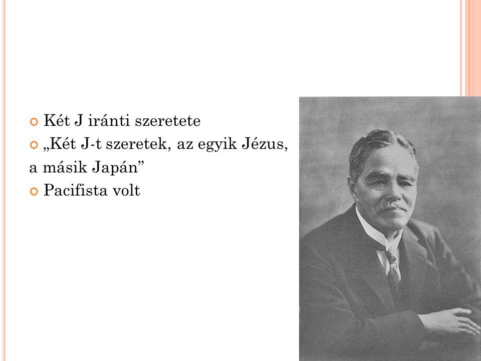 """Két J iránti szeretete """"Két J-t szeretek, az egyik Jézus, a másik Japán"""" Pacifista volt"""