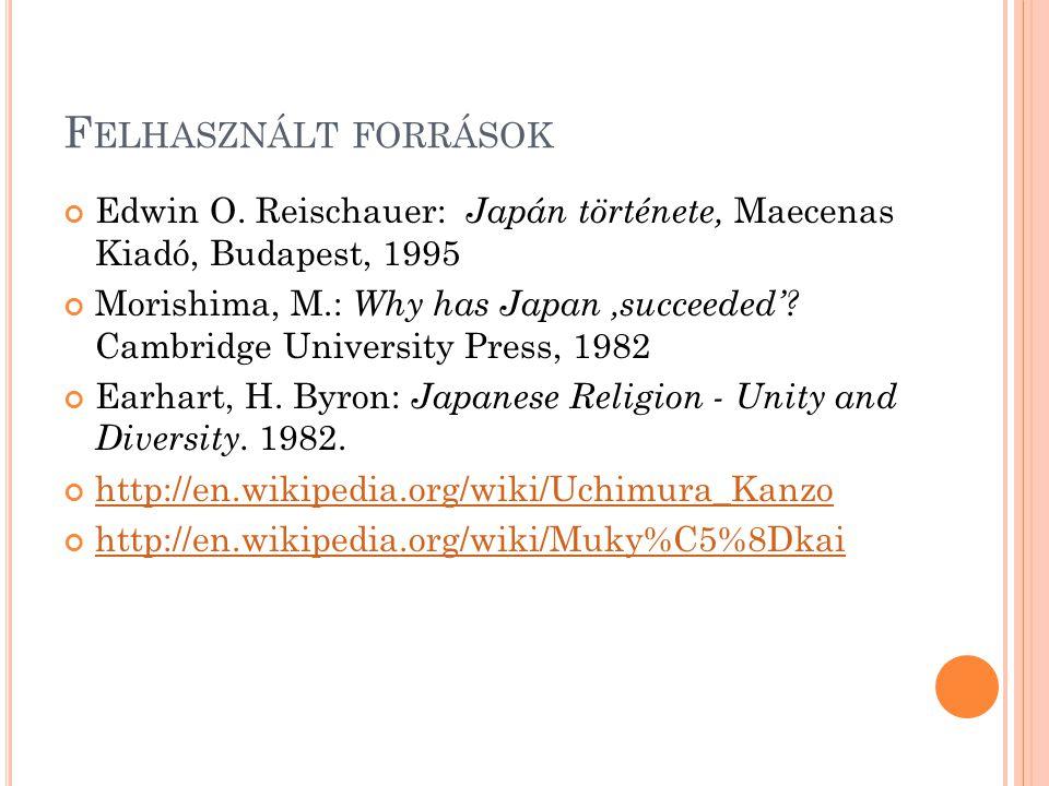 F ELHASZNÁLT FORRÁSOK Edwin O. Reischauer: Japán története, Maecenas Kiadó, Budapest, 1995 Morishima, M.: Why has Japan 'succeeded'? Cambridge Univers