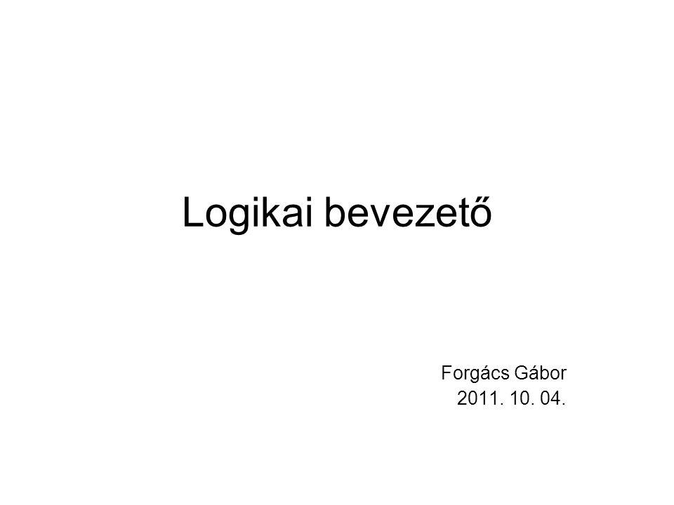 Logikai bevezető Forgács Gábor 2011. 10. 04.