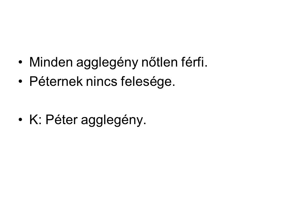 Minden agglegény nőtlen férfi. Péternek nincs felesége. K: Péter agglegény.
