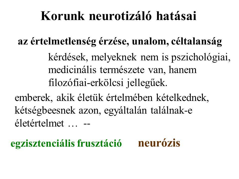 Korunk neurotizáló hatásai az értelmetlenség érzése, unalom, céltalanság kérdések, melyeknek nem is pszichológiai, medicinális természete van, hanem f