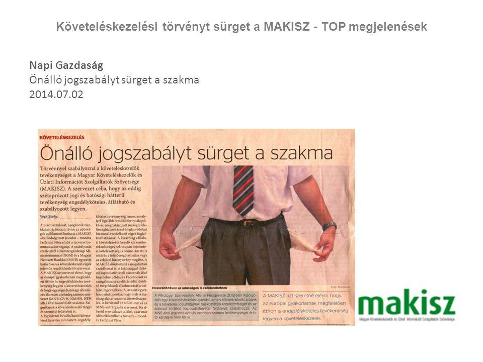Követeléskezelési törvényt sürget a MAKISZ - TOP megjelenések Napi Gazdaság Önálló jogszabályt sürget a szakma 2014.07.02