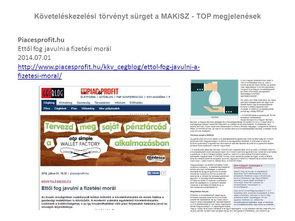 Követeléskezelési törvényt sürget a MAKISZ - TOP megjelenések Piacesprofit.hu Ettől fog javulni a fizetési morál 2014.07.01 http://www.piacesprofit.hu