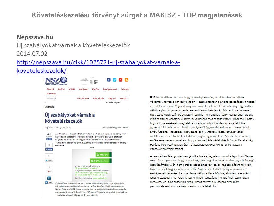 Követeléskezelési törvényt sürget a MAKISZ - TOP megjelenések Nepszava.hu Új szabályokat várnak a követeléskezelők 2014.07.02 http://nepszava.hu/cikk/