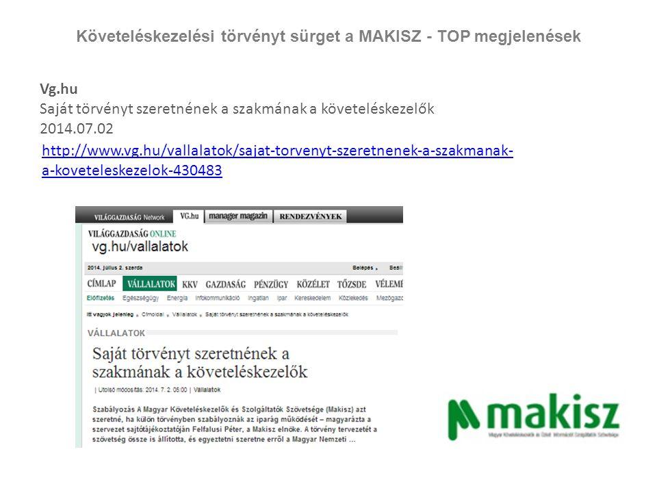 Követeléskezelési törvényt sürget a MAKISZ - TOP megjelenések Vg.hu Saját törvényt szeretnének a szakmának a követeléskezelők 2014.07.02 http://www.vg