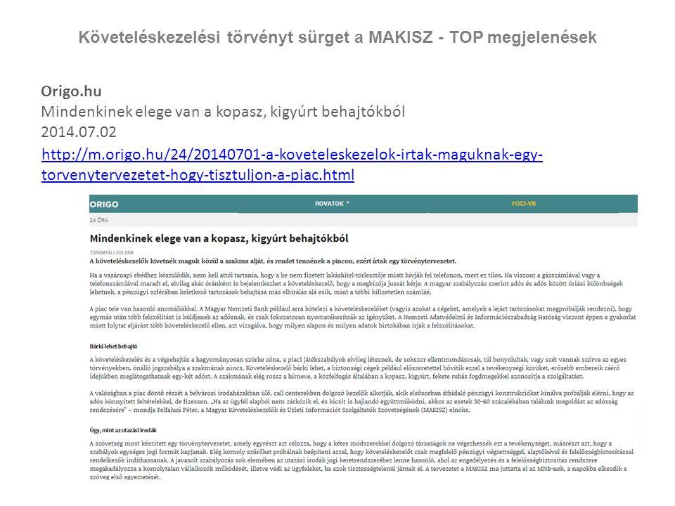 Követeléskezelési törvényt sürget a MAKISZ - TOP megjelenések Origo.hu Mindenkinek elege van a kopasz, kigyúrt behajtókból 2014.07.02 http://m.origo.h