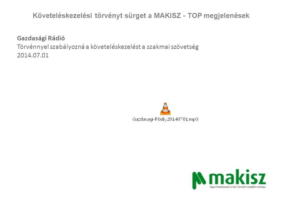 Követeléskezelési törvényt sürget a MAKISZ - TOP megjelenések Nepszava.hu Új szabályokat várnak a követeléskezelők 2014.07.02 http://nepszava.hu/cikk/1025771-uj-szabalyokat-varnak-a- koveteleskezelok/