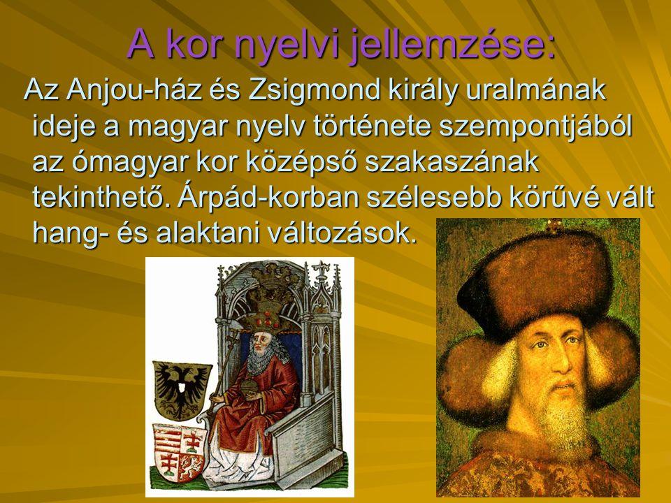 A kor nyelvi jellemzése: Az Anjou-ház és Zsigmond király uralmának ideje a magyar nyelv története szempontjából az ómagyar kor középső szakaszának tek