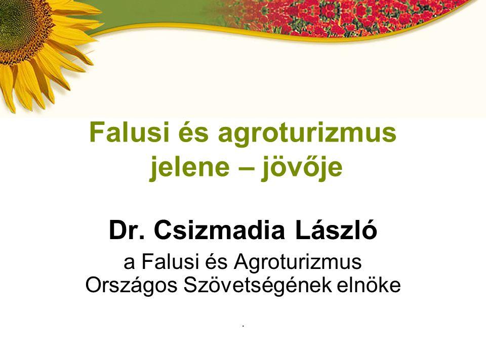 Dr. Csizmadia László a Falusi és Agroturizmus Országos Szövetségének elnöke. Falusi és agroturizmus jelene – jövője