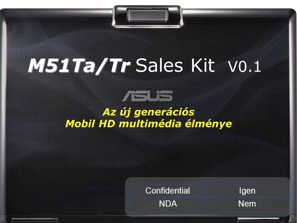 M51Ta/Tr M51Ta/Tr Sales Kit V0.1 ConfidentialIgen NDANem Az új generációs Mobil HD multimédia élménye