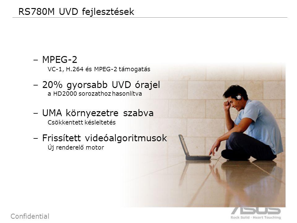 14 Confidential RS780M UVD fejlesztések –MPEG-2 VC-1, H.264 és MPEG-2 támogatás –20% gyorsabb UVD órajel a HD2000 sorozathoz hasonlítva –UMA környezet