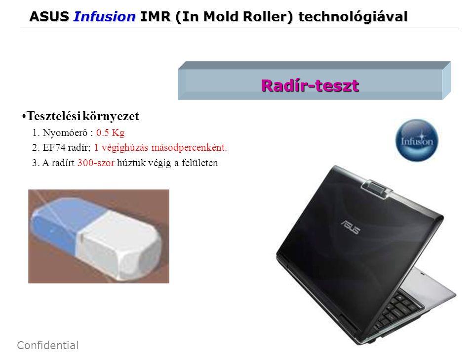 22 Confidential ASUS Infusion IMR (In Mold Roller) technológiával Radír-teszt Tesztelési környezet 1. Nyomóerő : 0.5 Kg 2. EF74 radír; 1 végighúzás má