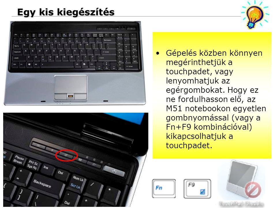 26 Confidential Egy kis kiegészítés Gépelés közben könnyen megérinthetjük a touchpadet, vagy lenyomhatjuk az egérgombokat. Hogy ez ne fordulhasson elő
