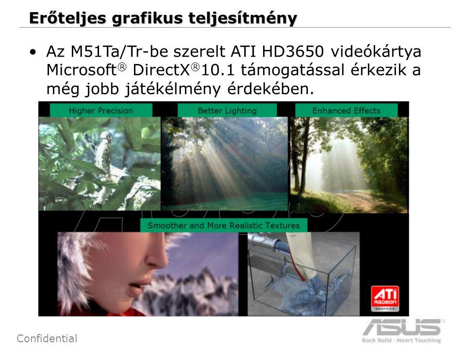 32 Confidential Az M51Ta/Tr-be szerelt ATI HD3650 videókártya Microsoft ® DirectX ® 10.1 támogatással érkezik a még jobb játékélmény érdekében. Erőtel