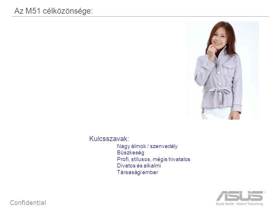 37 Confidential Az M51 célközönsége: Kulcsszavak: Nagy álmok / szenvedély Büszkeség Profi, stílusos, mégis hivatalos Divatos és alkalmi Társasági ember