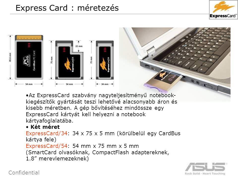 54 Confidential Az ExpressCard szabvány nagyteljesítményű notebook- kiegészítők gyártását teszi lehetővé alacsonyabb áron és kisebb méretben. A gép bő