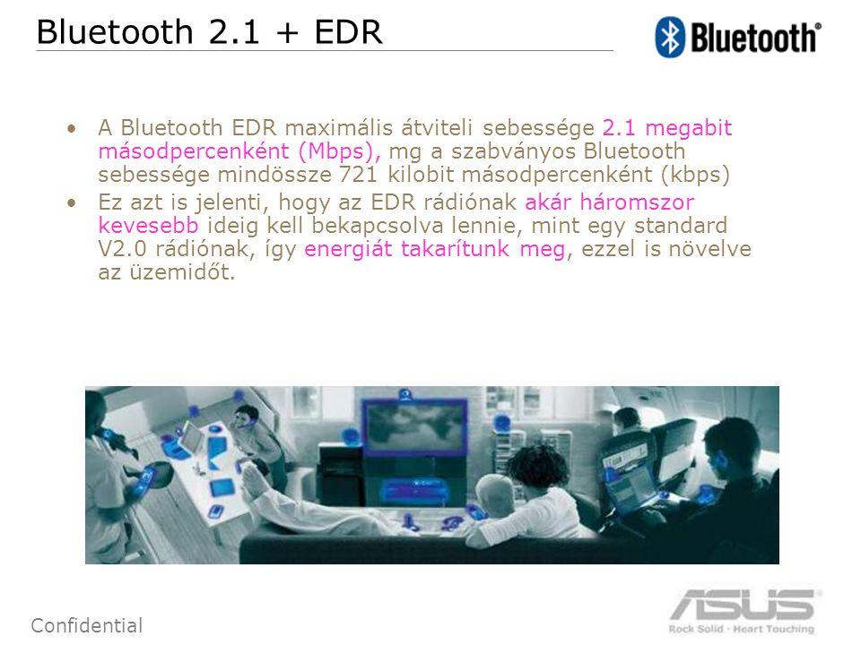 60 Confidential Bluetooth 2.1 + EDR A Bluetooth EDR maximális átviteli sebessége 2.1 megabit másodpercenként (Mbps), mg a szabványos Bluetooth sebessége mindössze 721 kilobit másodpercenként (kbps) Ez azt is jelenti, hogy az EDR rádiónak akár háromszor kevesebb ideig kell bekapcsolva lennie, mint egy standard V2.0 rádiónak, így energiát takarítunk meg, ezzel is növelve az üzemidőt.