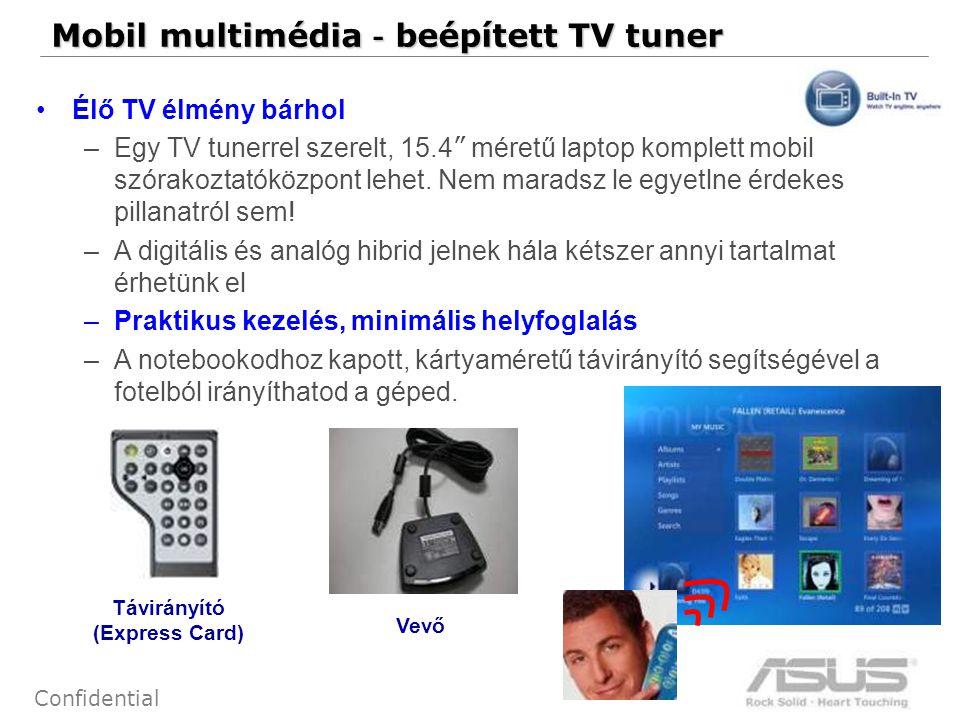 64 Confidential Mobil multimédia - beépített TV tuner Vevő Távirányító (Express Card) Élő TV élmény bárhol –Egy TV tunerrel szerelt, 15.4 méretű laptop komplett mobil szórakoztatóközpont lehet.