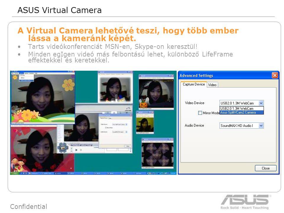 70 Confidential ASUS Virtual Camera A Virtual Camera lehetővé teszi, hogy több ember lássa a kameránk képét. Tarts videókonferenciát MSN-en, Skype-on