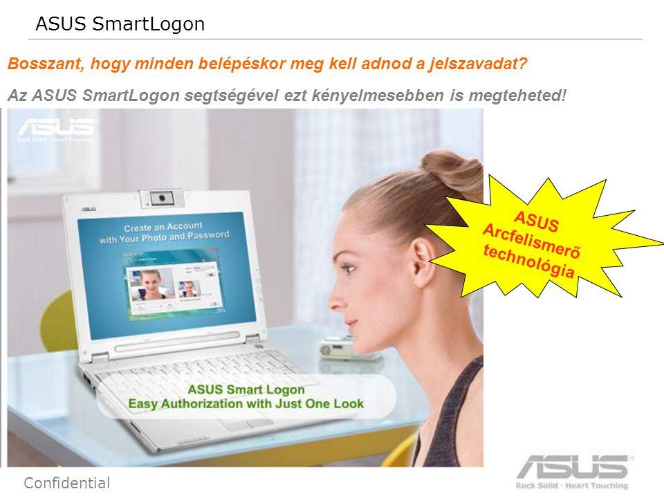 71 Confidential ASUS SmartLogon Bosszant, hogy minden belépéskor meg kell adnod a jelszavadat? Az ASUS SmartLogon segtségével ezt kényelmesebben is me