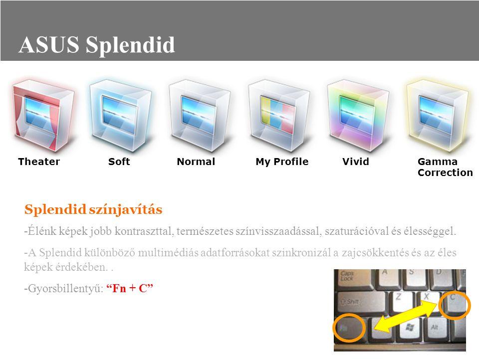 ASUS Splendid -Élénk képek jobb kontraszttal, természetes színvisszaadással, szaturációval és élességgel. -A Splendid különböző multimédiás adatforrás