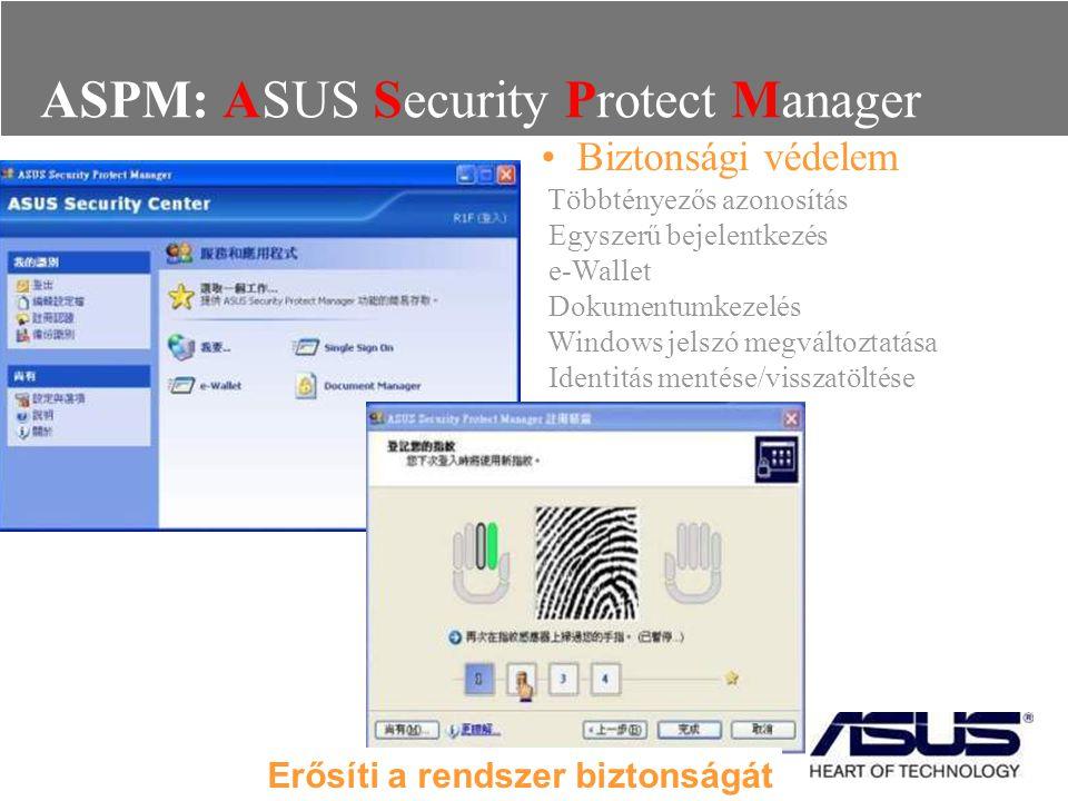 ASPM: ASUS Security Protect Manager Biztonsági védelem Többtényezős azonosítás Egyszerű bejelentkezés e-Wallet Dokumentumkezelés Windows jelszó megvál