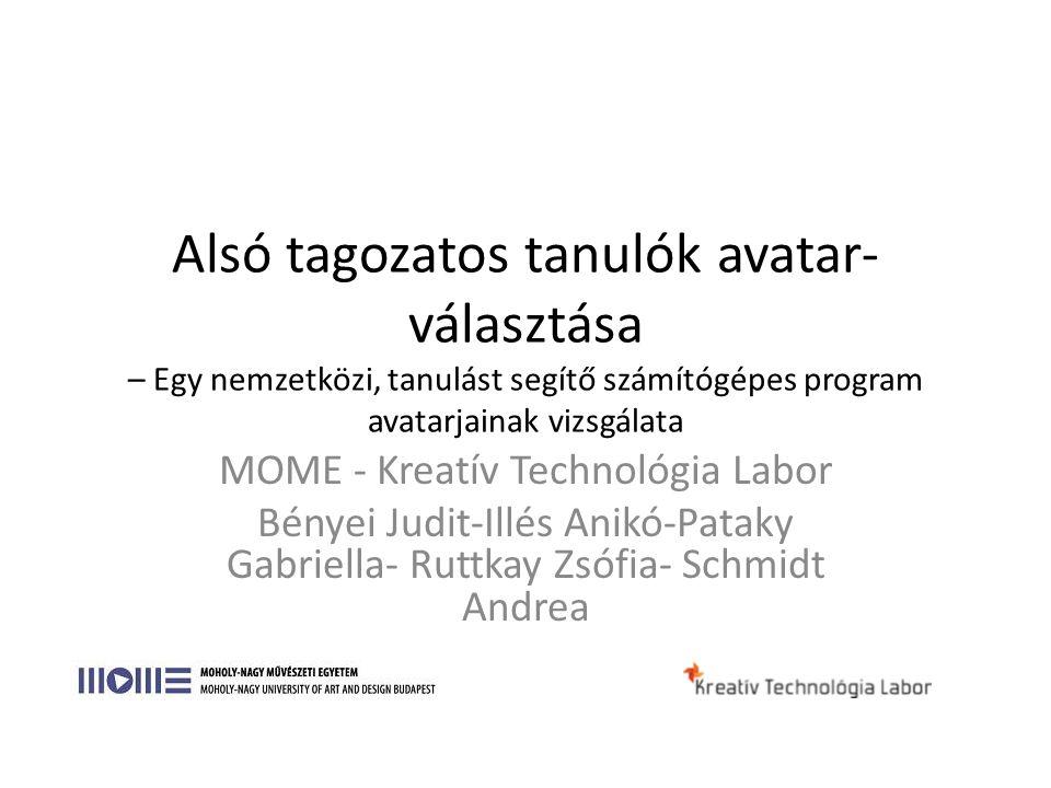 Alsó tagozatos tanulók avatar- választása – Egy nemzetközi, tanulást segítő számítógépes program avatarjainak vizsgálata MOME - Kreatív Technológia La