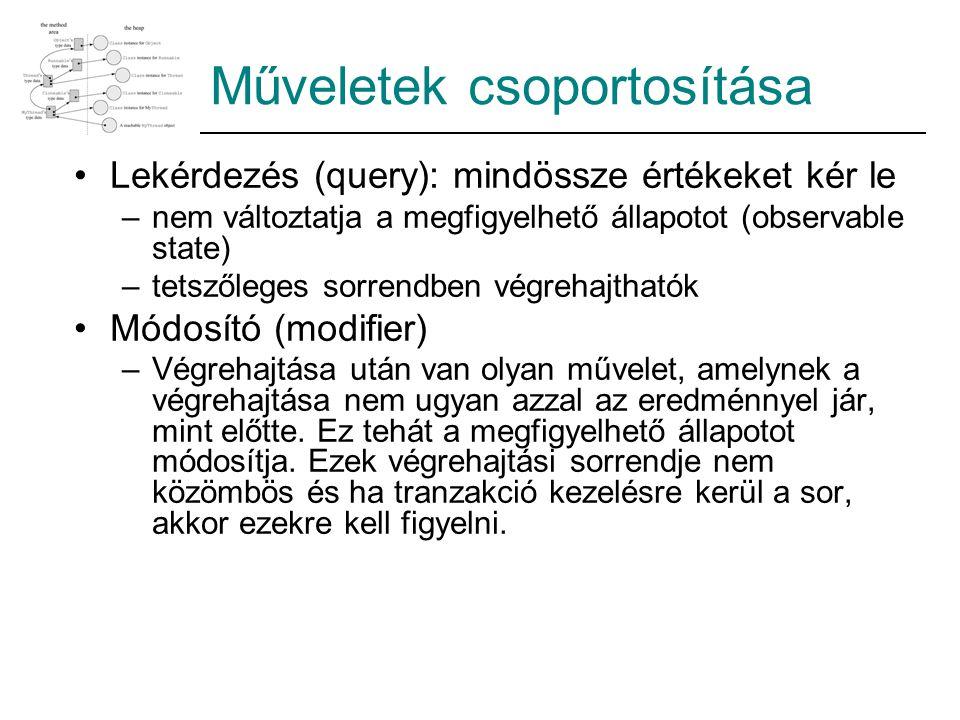 Műveletek csoportosítása Lekérdezés (query): mindössze értékeket kér le –nem változtatja a megfigyelhető állapotot (observable state) –tetszőleges sor