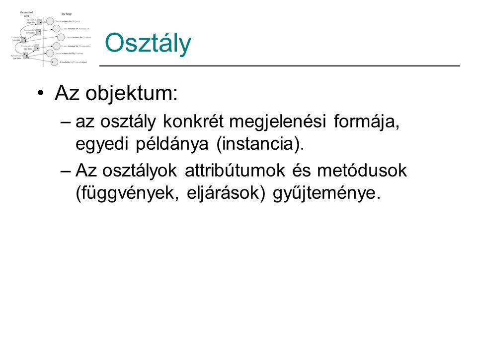 Osztály Az objektum: –az osztály konkrét megjelenési formája, egyedi példánya (instancia).