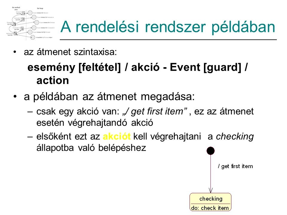 A rendelési rendszer példában az átmenet szintaxisa: esemény [feltétel] / akció - Event [guard] / action a példában az átmenet megadása: –csak egy akc