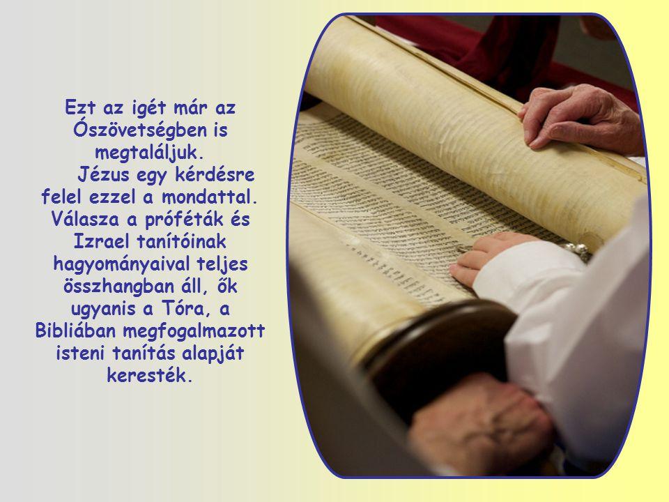 Ezt az igét már az Ószövetségben is megtaláljuk.Jézus egy kérdésre felel ezzel a mondattal.