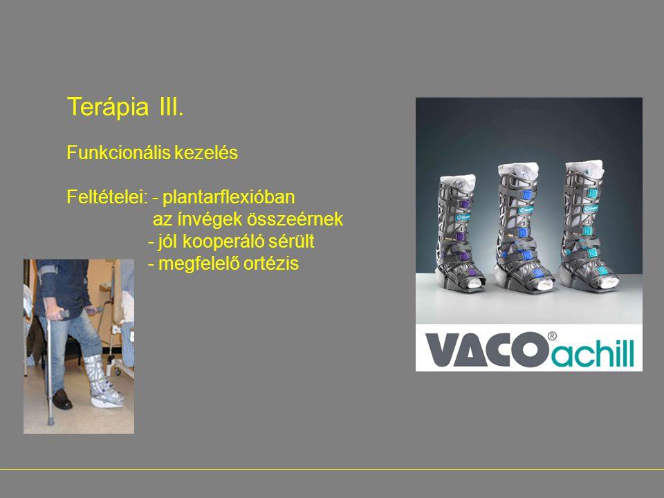- Terápia III. Funkcionális kezelés Feltételei: - plantarflexióban az ínvégek összeérnek - jól kooperáló sérült - megfelelő ortézis