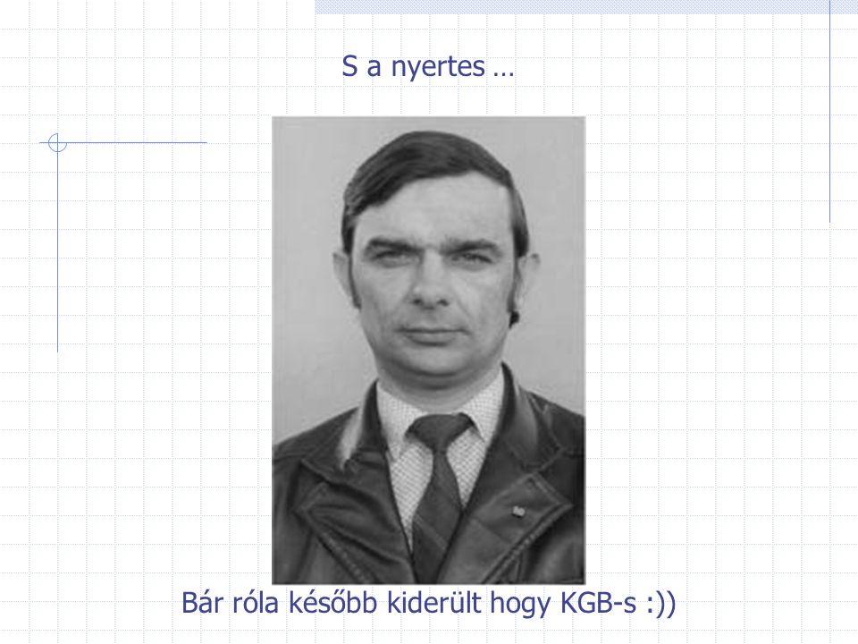S a nyertes … Bár róla később kiderült hogy KGB-s :))
