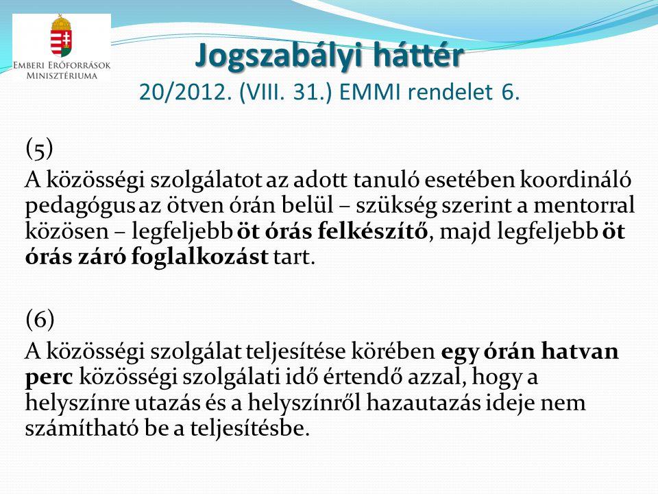 Jogszabályi háttér Jogszabályi háttér 20/2012. (VIII. 31.) EMMI rendelet 6. (5) A közösségi szolgálatot az adott tanuló esetében koordináló pedagógus