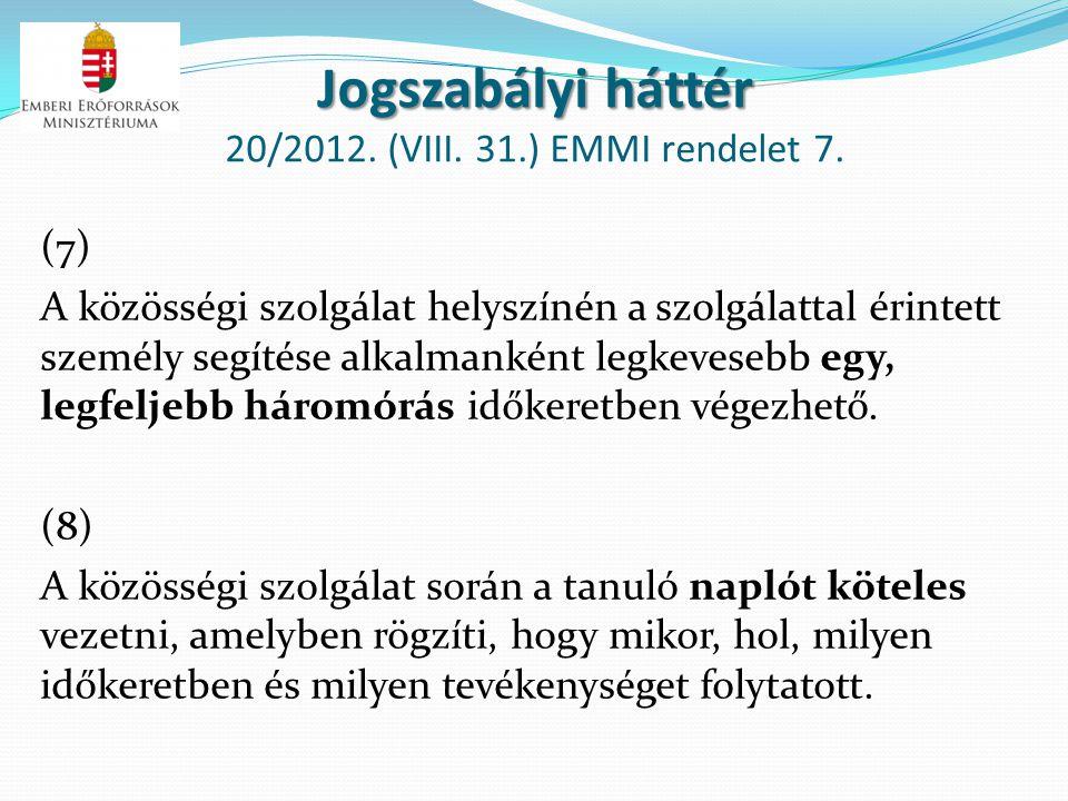 Jogszabályi háttér Jogszabályi háttér 20/2012. (VIII. 31.) EMMI rendelet 7. (7) A közösségi szolgálat helyszínén a szolgálattal érintett személy segít