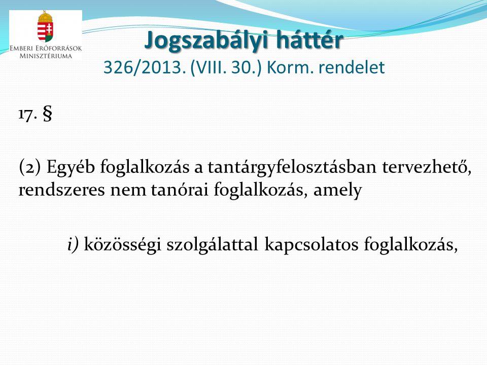 Jogszabályi háttér Jogszabályi háttér 326/2013. (VIII. 30.) Korm. rendelet 17. § (2) Egyéb foglalkozás a tantárgyfelosztásban tervezhető, rendszeres n