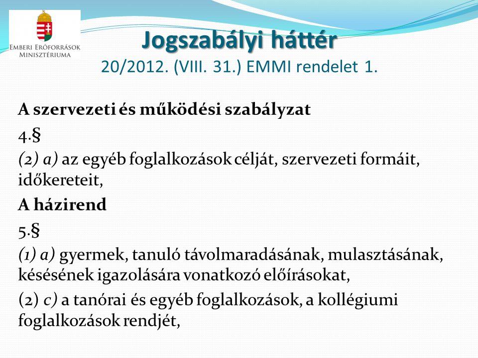 Jogszabályi háttér Jogszabályi háttér 20/2012. (VIII. 31.) EMMI rendelet 1. A szervezeti és működési szabályzat 4.§ (2) a) az egyéb foglalkozások célj